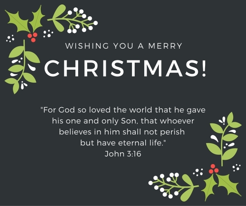 -For God so loved the world that he gave his one and only Son, that whoever believes in him shall not perish but have eternal life.-John 3-16 (1)